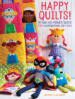 Happy Quilts!: 10 Fun, Kid-Themed Quilts and Coordinating Soft Toys Cover Image