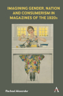 Imagining Gender, Nation and Consumerism in Magazines of the 1920s (Anthem Studies in Book History) Cover Image