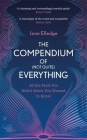 The Compendium of (Not Quite) Everything: All the Facts You Didn't Know You Wanted to Know Cover Image