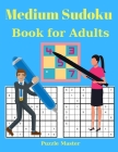 Medium Sudoku Book for Adults - 200 Large Print Sudoku Puzzles with Solutions Cover Image