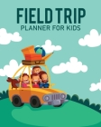Feld Trip Planner For Kids: Homeschool Adventures - Schools and Teaching - For Parents - For Teachers At Home Cover Image