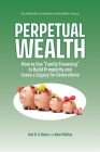 Perpetual Wealth: How to Use Family Financing to Build Prosperity and Leave a Legacy for Generations Cover Image