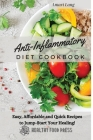 Anti-Inflammatory Diet Cookbook: Easy, Affordable and Quick Recipes to Jump-Start Your Healing! Cover Image