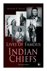 Lives of Famous Indian Chiefs (Illustrated Edition): From Cofachiqui, the Indian Princess and Powhatan - to Chief Joseph and Geronimo Cover Image
