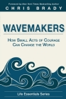 Wavemakers: How Small Acts of Courage Can Change the World Cover Image
