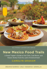 New Mexico Food Trails: A Road Tripper's Guide to Hot Chile, Cold Brews, and Classic Dishes from the Land of Enchantment (Southwest Adventure) Cover Image