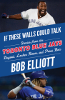 If These Walls Could Talk: Toronto Blue Jays: Stories from the Toronto Blue Jays Dugout, Locker Room, and Press Box Cover Image
