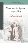 Muslims in Spain, 1492-1814: Living and Negotiating in the Land of the Infidel Cover Image