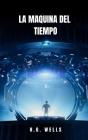 La Maquina del Tiempo: La novela de ciencia ficción donde los viajes en el tiempo son una realidad Cover Image