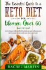 The Essential Guide to a Keto Diet for Women Over 60: Get in Shape with no effort! Includes an anti-inflammatory diet bonus to boost results and detox Cover Image