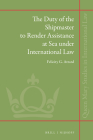 The Duty of the Shipmaster to Render Assistance at Sea Under International Law (Queen Mary Studies in International Law #41) Cover Image