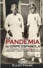 La Pandemia de Gripe Española: La Pandemia Más Mortal de la Historia y Cómo Cambió el Mundo Cover Image