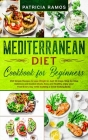 Mediterranean Diet Cookbook for Beginners: 250 Simple Recipes to Lose Weight in Just 30-Days. Step-by-Step Delicious and Guided Meals, Easy and Health Cover Image