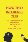 How They Influence You: Self Development and Financial Awareness Cover Image