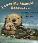 I Love My Mommy Because... Cover Image