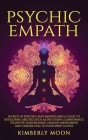 Psychic Empath: Secrets of Psychics and Empaths and a Guide to Developing Abilities Such as Intuition, Clairvoyance, Telepathy, Aura R Cover Image