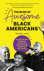 The Book of Awesome Black Americans: Scientific Pioneers, Trailblazing Entrepreneurs, Barrier-Breaking Activists and Afro-Futurists (Teen and YA Cultu Cover Image