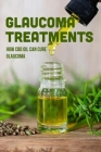 Glaucoma Treatments: How CBD Oil Can Cure Glaucoma: Cbd Eye Drops For Glaucoma Cover Image