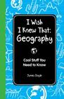 I Wish I Knew That: Geography: Cool Stuff You Need to Know Cover Image