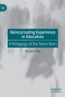 Reincarnating Experience in Education: A Pedagogy of the Twice-Born Cover Image