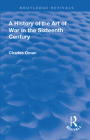 Revival: A History of the Art of War in the Sixteenth Century (1937) (Routledge Revivals) Cover Image