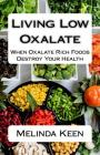 Living Low Oxalate: When Oxalate Rich Foods Destroy Your Health Cover Image