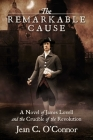 The Remarkable Cause: A Novel of James Lovell and the Crucible of the Revolution Cover Image