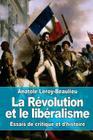 La Révolution et le libéralisme: Essais de critique et d'histoire Cover Image