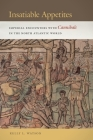 Insatiable Appetites: Imperial Encounters with Cannibals in the North Atlantic World (Early American Places #14) Cover Image