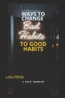 WАУЅ TО Change BАd Habits to GООd HАbІtЅ: The Revolutionary Method To Turn A New Leaf, Eli Cover Image