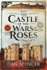 The Castle in the Wars of the Roses Cover Image