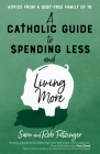 A Catholic Guide to Spending Less and Living More: Advice from a Debt-Free Family of 16 Cover Image