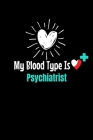 My Blood Type Is Psychiatrist: Dot Grid Page Notebook: Gift For Psychiatrist Cover Image