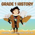 Grade 1 History: Learning And Discovery For Kids (History For Kids) Cover Image