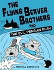 The Flying Beaver Brothers and the Evil Penguin Plan Cover Image