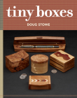 Tiny Boxes: 10 Skill-Building Box Projects Cover Image