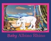 Baby Albino Rhino: Rhinoceros Cover Image
