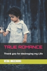 True Romance: Thank you for destroying my Life Cover Image