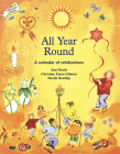 All Year Round: A Calendar of Celebrations (Festivals and The Seasons) Cover Image