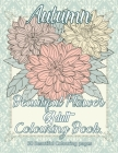 Autumn Beautiful Flower Adult Colouring Book: Stress Relieving Adult Coloring Books for Relaxation with Relaxing Autumn Scenes, Beautiful Flowers Perf Cover Image
