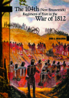 The 104th (New Brunswick) Regiment of Foot in the War of 1812 (New Brunswick Military Heritage #21) Cover Image