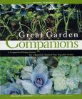 Great Garden Companions: A Companion-Planting System for a Beautiful, Chemical-Free Vegetable Garden Cover Image