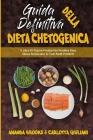 Guida Definitiva alla Dieta Chetogenica: Il Libro Di Cucina Pratico Per Perdere Peso Senza Rinunciare Ai Tuoi Piatti Preferiti (Ultimate Guide To Keto Cover Image