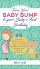 From Your Baby Bump To Your Baby´s First Birthday: Learn What Happens Before and After the Birth of Your Baby - So You Are Prepared and Confident Duri Cover Image