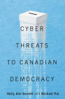 Cyber Threats to Canadian Democracy (McGill-Queen's/Brian Mulroney Institute of Government Studies in Leadership, Public Policy, and Governance) Cover Image