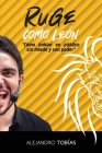 ¡Ruge como león!: Cómo hablar en público sin miedo y con poder Cover Image