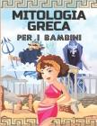 Mitologia Greca Per I Bambini: Dei, eroi e mostri dei miti greci per bambini - Antica Grecia per bambini Cover Image