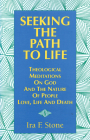 Seeking the Path to Life: Theological Meditations on God and the Nature of People, Love, Life and Death Cover Image