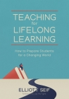 Teaching for Lifelong Learning: How to Prepare Students for a Changing World Cover Image