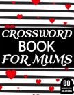 Crossword Book For Mums: Amazing Large Print Mum's Challenging Crossword Book For Puzzle Game Lovers Senior Women With Supply Of 80 Puzzles And Cover Image
